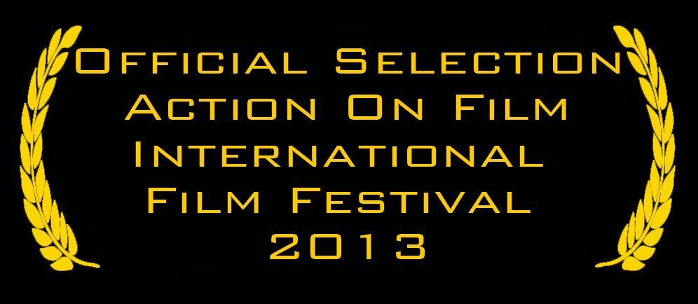 Official Selection 2013 Action on Film International Film Festival